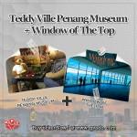 Teddy Ville Penang Museum + Window of the Top